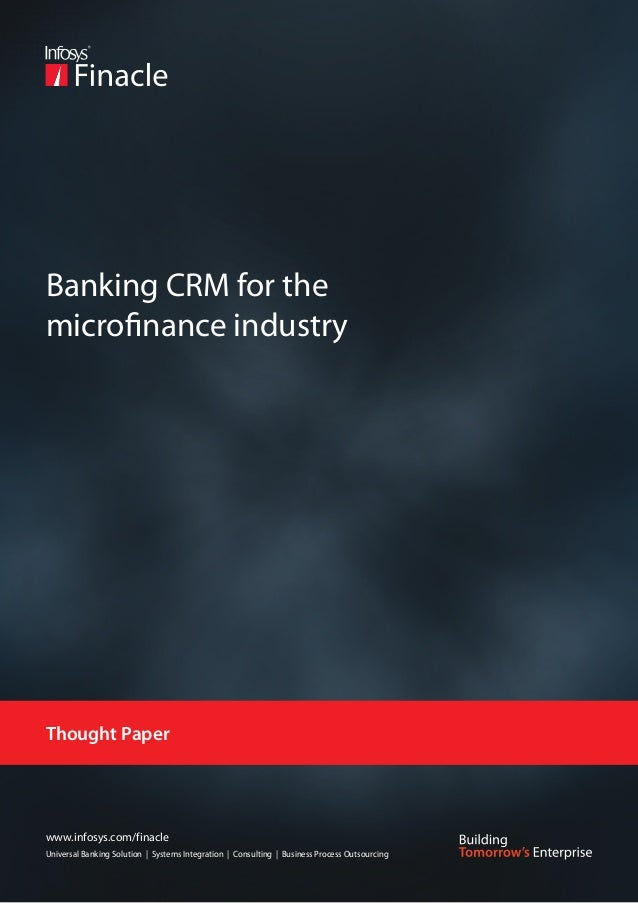 Banking CRM for themicrofinance industryThought Paperwww.infosys.com/finacleUniversal Banking Solution | Systems Integrati...