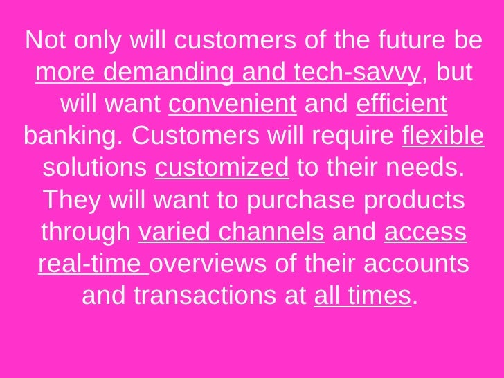<ul><li>Not only will customers of the future be  more demanding and tech-savvy , but will want  convenient  and  efficien...