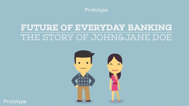 FUTURE OF EVERYDAY BANKING THE STORY OF JOHN&JANE DOE