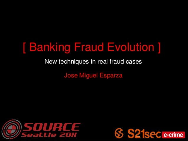 [ Banking Fraud Evolution ] New techniques in real fraud cases Jose Miguel Esparza