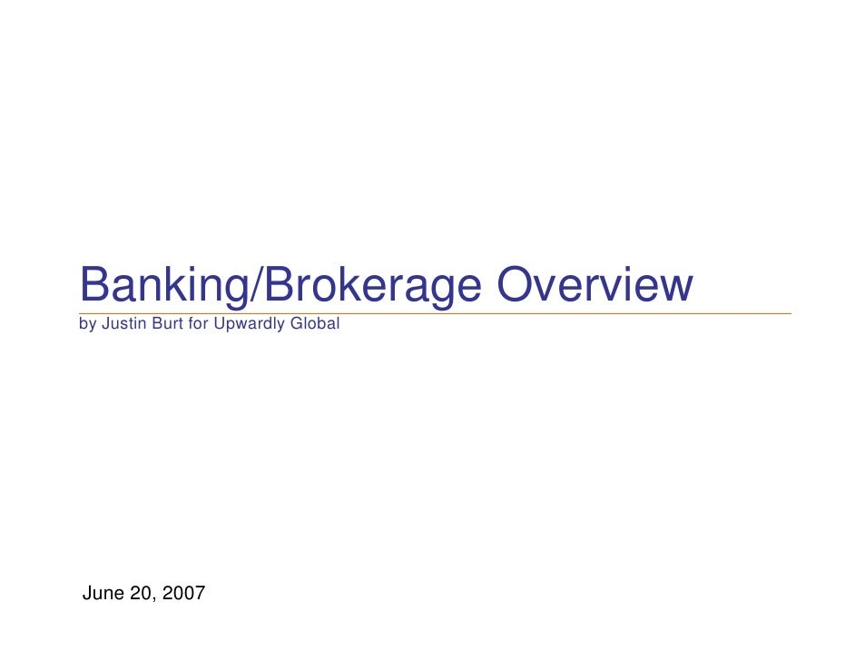 Banking/Brokerage Overview by Justin Burt for Upwardly Global     June 20, 2007