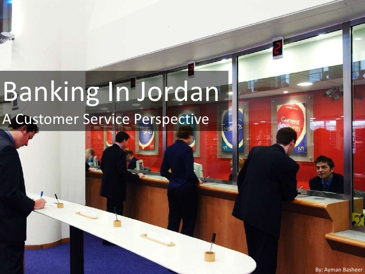 Banking In Jordan<br />A Customer Service Perspective<br />By: AymanBasheer<br />