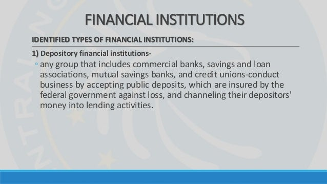 different types of financial institutions in There are different types of financial institutions, such as banks, trust companies and credit unions.