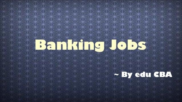 Banking Jobs ~ By edu CBA