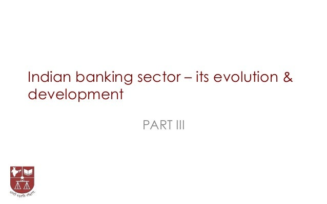 Indian banking sector – its evolution & development PART III