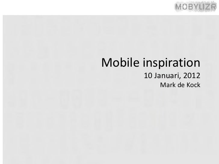 Mobile inspiration       10 Januari, 2012           Mark de Kock