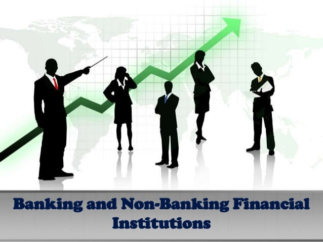 Banking and Non-Banking Financial           Institutions