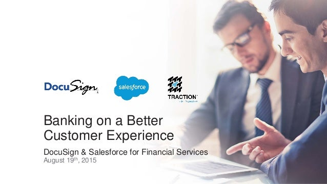 Banking on a Better Customer Experience DocuSign & Salesforce for Financial Services August 19th, 2015