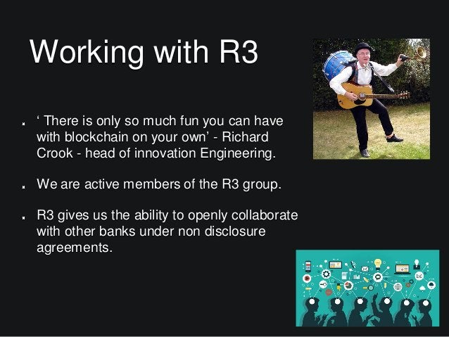Working with R3 ' There is only so much fun you can have with blockchain on your own' - Richard Crook - head of innovation...