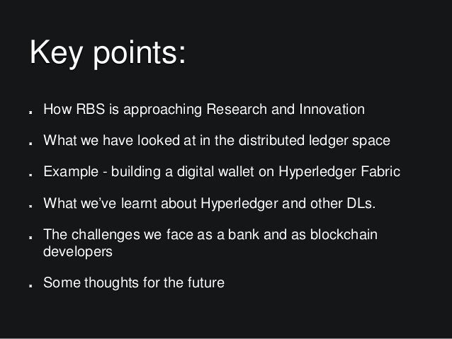 Key points: How RBS is approaching Research and Innovation What we have looked at in the distributed ledger space Example ...