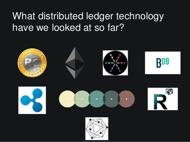 What distributed ledger technology have we looked at so far?