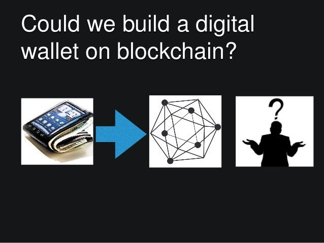 Could we build a digital wallet on blockchain?