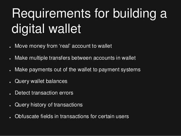 Requirements for building a digital wallet Move money from 'real' account to wallet Make multiple transfers between accoun...