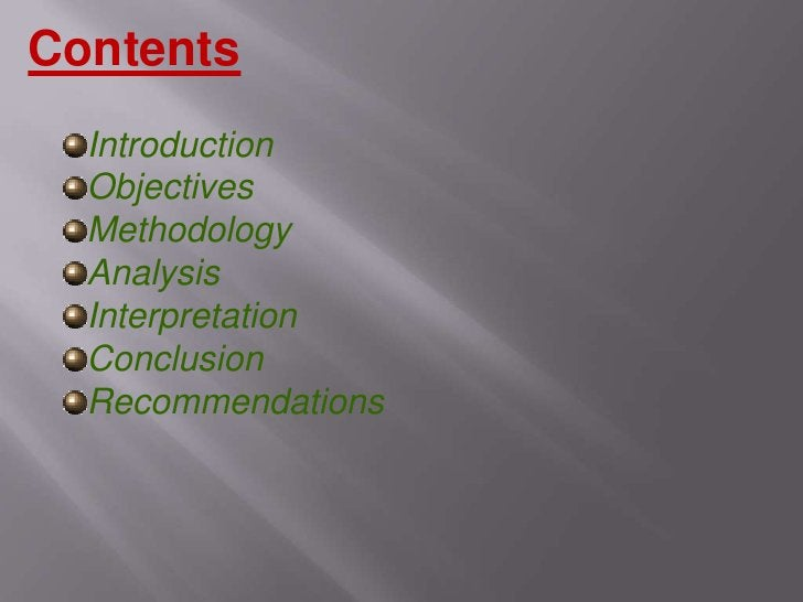 Contents<br />Introduction<br />Objectives<br />Methodology<br />Analysis<br />Interpretation<br />Conclusion<br />Recomme...