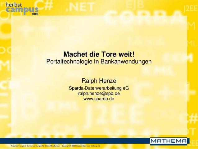Portaltechnologie in Bankanwendungen für Internet-Endkunden – Copyright © 2005 Sparda-Datenverarbeitung eG Machet die Tore...