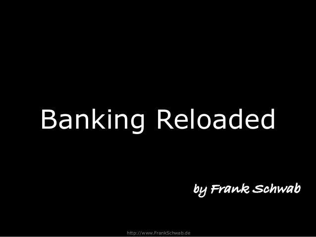 Banking Reloaded http://www.FrankSchwab.de by Frank Schwab