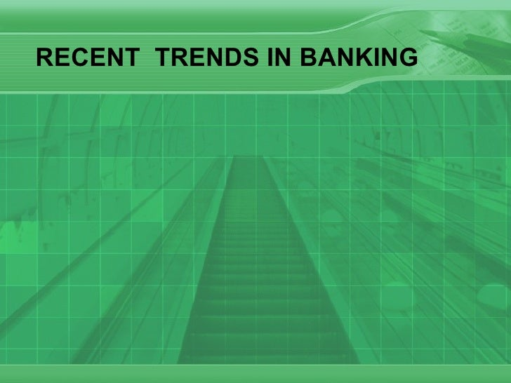RECENT  TRENDS IN BANKING