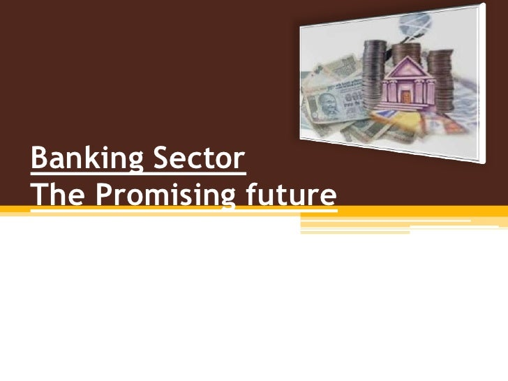 Banking SectorThe Promising future<br />