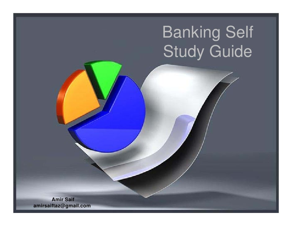 Banking Self                         Study Guide            Amir Saif amirsaiftaz@gmail.com