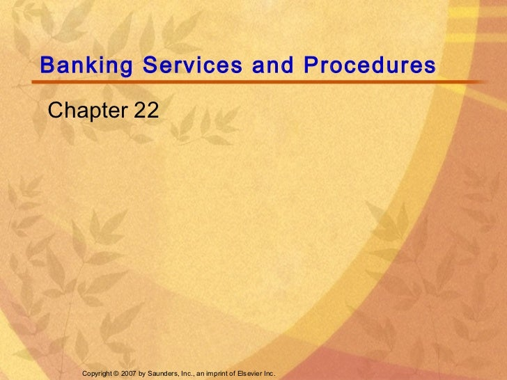 Banking Services and ProceduresChapter 22   Copyright © 2007 by Saunders, Inc., an imprint of Elsevier Inc.