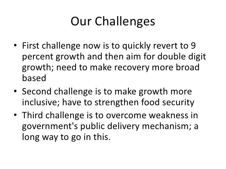 Our Challenges<br />First challenge now is to quickly revert to 9 percent growth and then aim for double digit growth; nee...