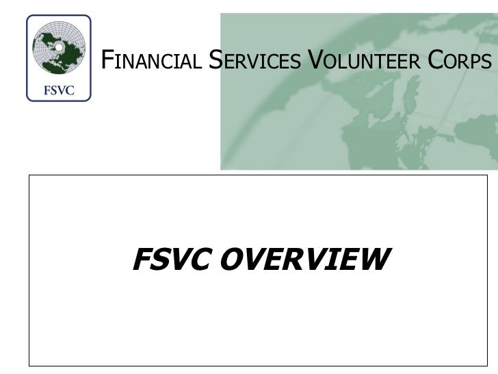 F INANCIAL   S ERVICES   V OLUNTEER   C ORPS FSVC OVERVIEW