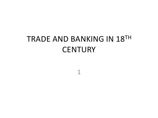 TRADE AND BANKING IN 18TH CENTURY 1