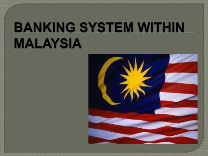 banking system in malaysia In fact, the malaysian banking industry has witnessed radical transformations  based on many innovations in products, processes, services, business models,.