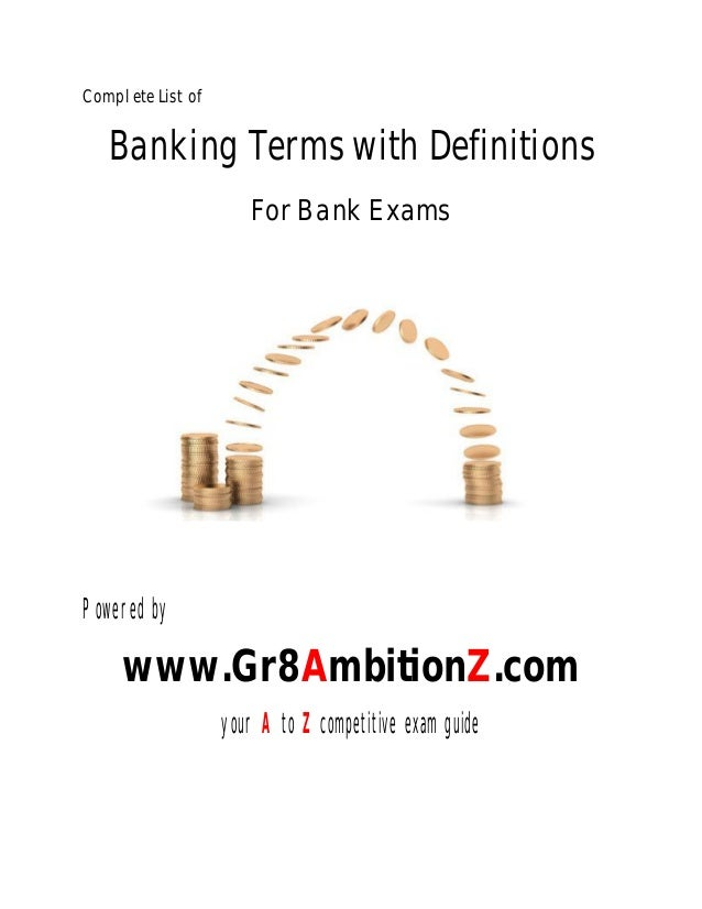 Complete List of  Banking Terms with Definitions For Bank Exams  Powered by  www.Gr8AmbitionZ.com your A to Z competitive ...