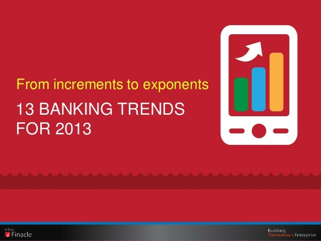 From increments to exponents13 BANKING TRENDSFOR 2013