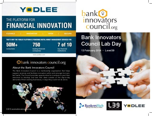 Bank Innovators Council Lab Day 13 February 2014 – Level39  About the Bank Innovators Council The Bank Innovators Council ...