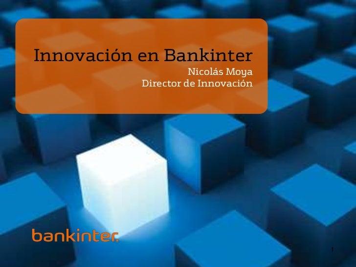 Innovación en Bankinter                     Nicolás Moya           Director de Innovación                                 ...