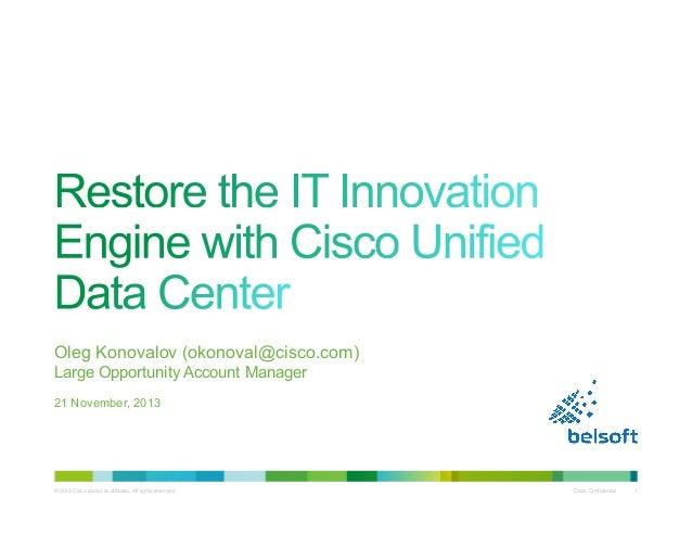 Oleg Konovalov (okonoval@cisco.com) Large Opportunity Account Manager 21 November, 2013  © 2013 Cisco and/or its affiliate...