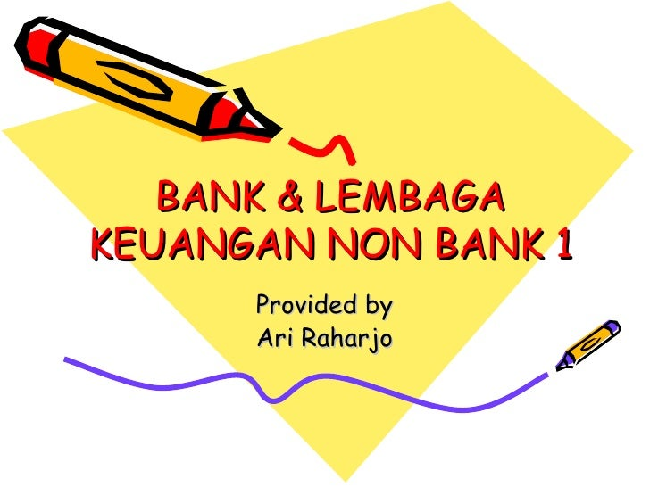 BANK & LEMBAGA KEUANGAN NON BANK 1 Provided by Ari Raharjo