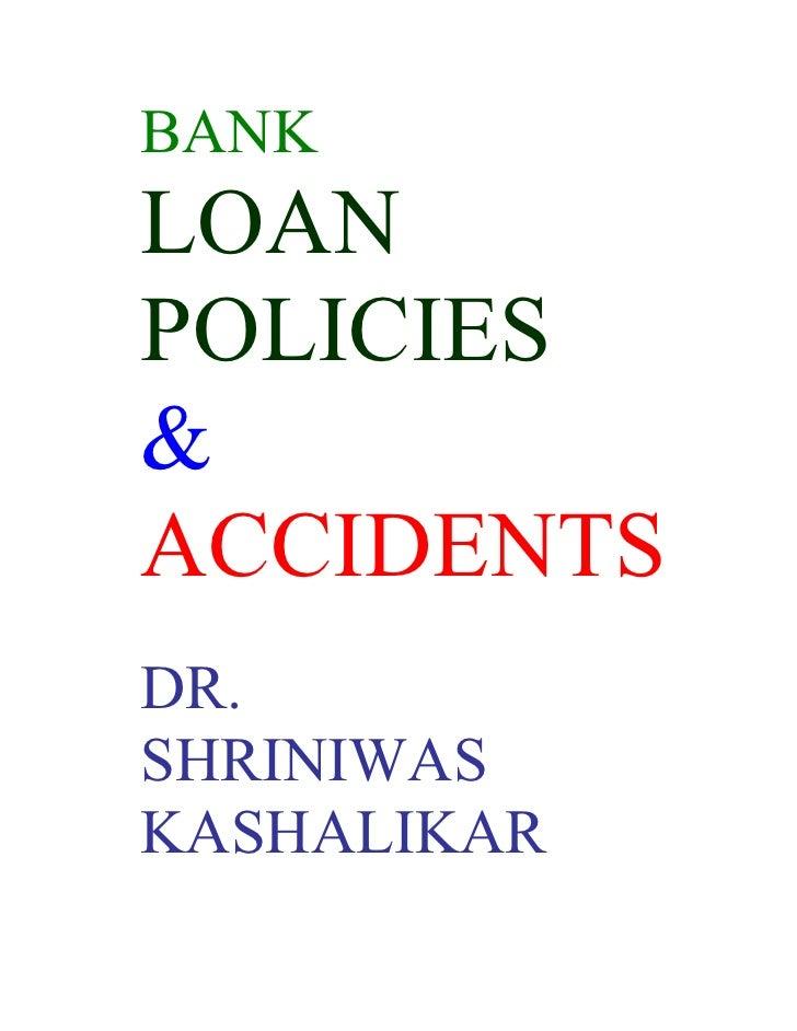 BANK LOAN POLICIES & ACCIDENTS DR. SHRINIWAS KASHALIKAR