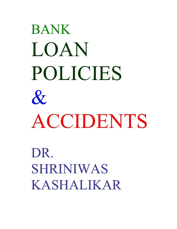 BANK LOAN POLICIES & ACCIDENTS DR. SHRINIWAS KASHALIKAR