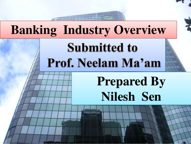 Banking Industry OverviewPrepared ByNilesh Sen