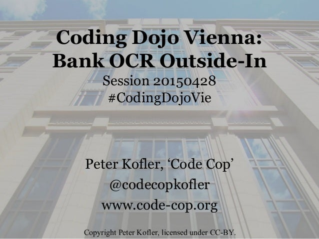 Coding Dojo Vienna: Bank OCR Outside-In Session 20150428 #CodingDojoVie Peter Kofler, 'Code Cop' @codecopkofler www.code-c...
