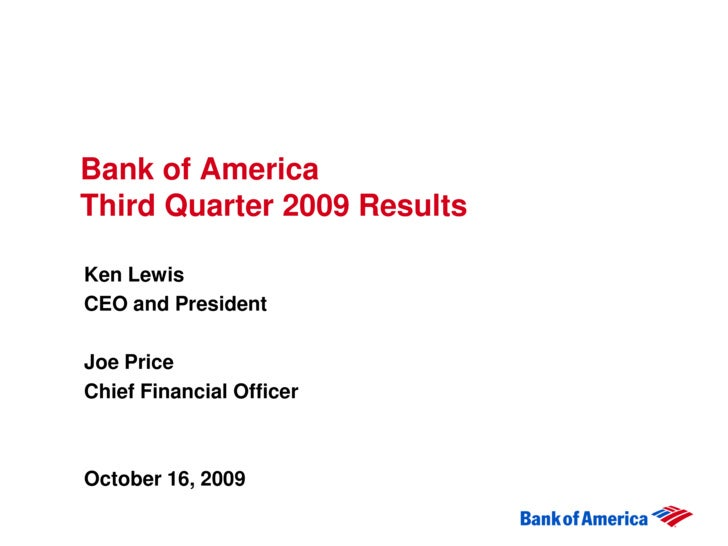 Bank of America Third Quarter 2009 Results  Ken Lewis CEO and President  Joe Price Chief Financial Officer    October 16, ...
