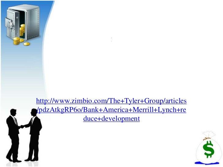 http://www.zimbio.com/The+Tyler+Group/articles/pdzAtkgRP6o/Bank+America+Merrill+Lynch+re              duce+development