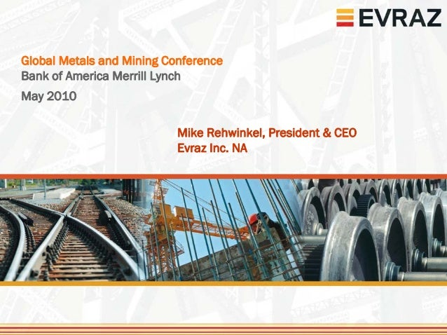 Global Metals and Mining ConferenceBank of America Merrill LynchMay 2010                           Mike Rehwinkel, Preside...