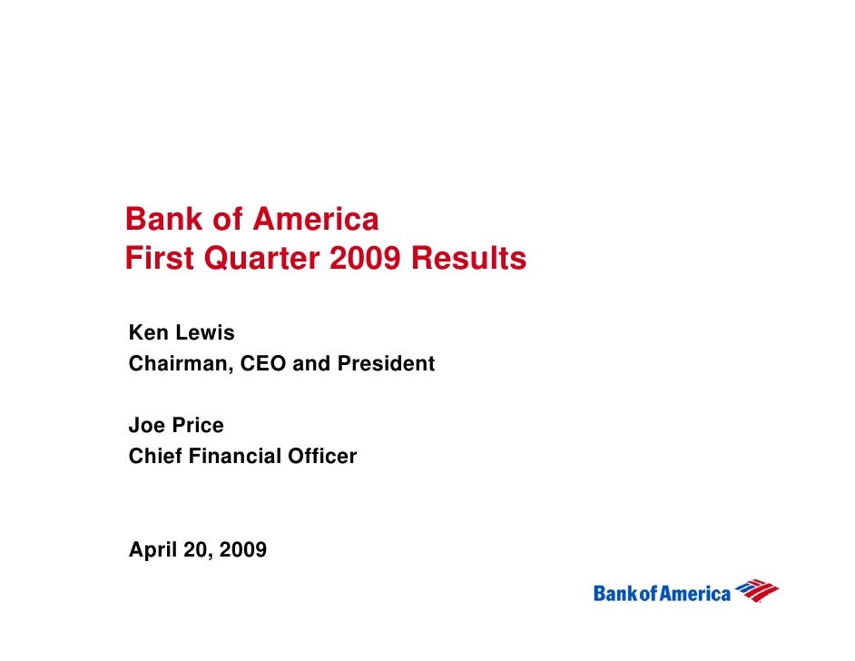 Bank of America First Quarter 2009 Results  Ken Lewis Chairman, CEO and President  Joe Price Chief Financial Officer    Ap...