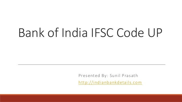 Bank of India IFSC Code UP Presented By: Sunil Prasath http://indianbankdetails.com