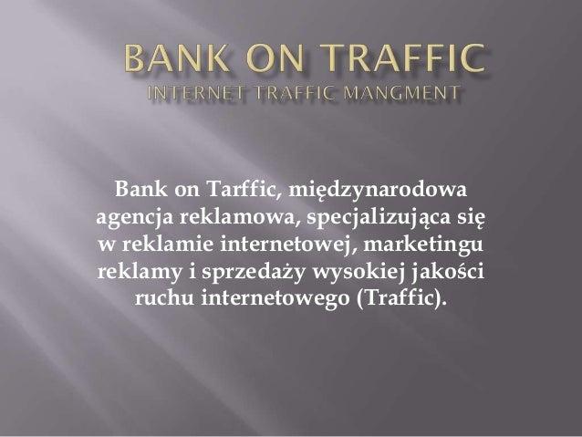 Bank on Tarffic, międzynarodowaagencja reklamowa, specjalizująca sięw reklamie internetowej, marketingureklamy i sprzedaży...