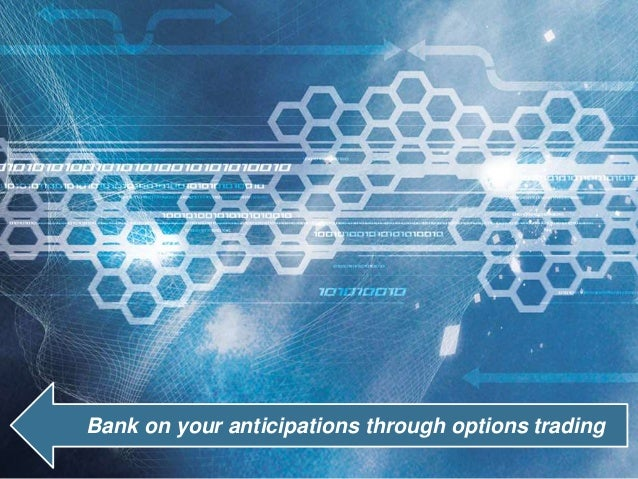 Bank on your anticipations through options trading