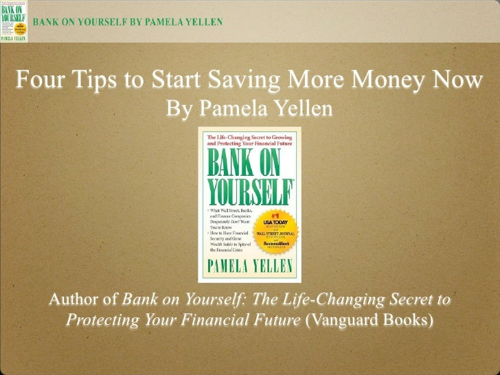 Four Tips to Start Saving More Money Now                   By Pamela Yellen       Author of Bank on Yourself: The Life-Cha...