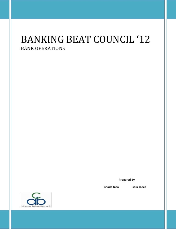 BANKING BEAT COUNCIL '12BANK OPERATIONS                           Prepared By                  Ghada taha        sara saeed