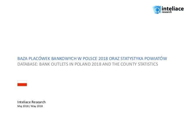 BAZA PLACÓWEK BANKOWYCH W POLSCE 2018 ORAZ STATYSTYKA POWIATÓW DATABASE: BANK OUTLETS IN POLAND 2018 AND THE COUNTY STATIS...