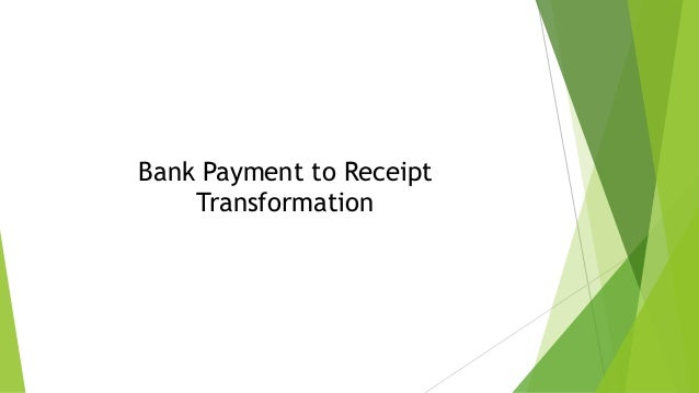 Bank Payment to Receipt Transformation