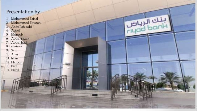 INTRODUCTION 1. Riyadh Bank is one of the largest financial institution in Saudi Arabia 2. Riyadh Bank is a Saudi Joint St...